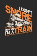 I Don't Snore I Dream I'm A Train