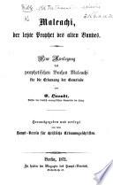 Maleachi, der letzte Prophet des alten Bundes. Eine Auslegung des prophetischen Buches Maleachi für die Erbauung der Gemeinde von E. Quandt. [With the text.]