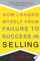 """How I Raised Myself From Failure to Success in Selling"" by Frank Bettger"