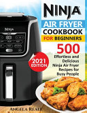 Ninja Air Fryer Cookbook for Beginners  550 Effortless and Delicious Ninja Air Fryer Recipes for Busy People