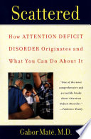 Scattered  : How Attention Deficit Disorder Originates and What You Can Do About It