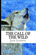 The Call of the Wild By Jack London (Action & Adventure Fictional Novel) 'The Unabridged & Annotated Version'