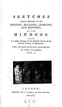 Sketches chiefly relating to the history, religion, learning and manners of the Hindoos, with a concise account of the present state of the native powers of Hindostan. 2. ed
