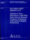 No Child Left Behind Act: Assistance from Educ. Could Help States Better Measure Progress of Students with Limited English Proficiency Pdf/ePub eBook