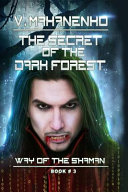 The Secret of the Dark Forest (the Way of the Shaman Book #3)