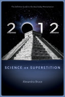 2012: Science or Superstition (The Definitive Guide to the Doomsday ...