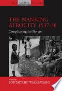 The Nanking Atrocity  1937 38