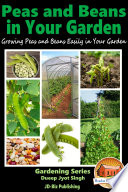 Peas and Beans in Your Garden - Growing Peas and Beans Easily in Your Garden