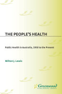 The People's Health: Public Health in Australia, 1950 to the Present, [Part of two volume set]