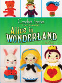 Crochet Stories  Lewis Carroll s Alice in Wonderland