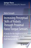 Increasing Perceptual Skills of Robots Through Proximal Force Torque Sensors