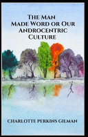 The Man Made World  Or  Our Androcentric Culture  Annotated