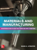 Materials and Manufacturing  An Introduction to How they Work and Why it Matters Book