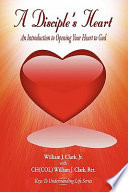 A Disciple S Heart An Introduction To Opening Your Heart To God