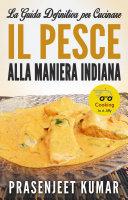 La Guida Definitiva per Cucinare il Pesce Alla Maniera Indiana