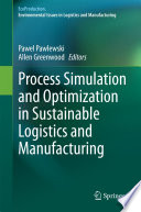 Process Simulation and Optimization in Sustainable Logistics and Manufacturing Book