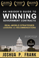 An Insider s Guide to Winning Government Contracts  Real World Strategies  Lessons  and Recommendations