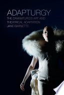 link to Adapturgy : the dramaturg's art and theatrical adaptation in the TCC library catalog