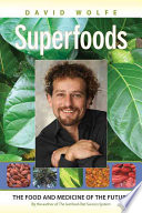 """Superfoods: The Food and Medicine of the Future"" by David Wolfe"
