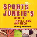 The Sports Junkie s Book of Trivia  Terms  and Lingo