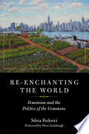 """""""Re-enchanting the World: Feminism and the Politics of the Commons"""" by Silvia Federici, Peter Linebaugh"""