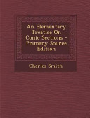 An Elementary Treatise On Conic Sections Primary Source Edition