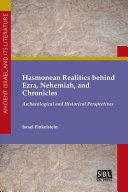 Hasmonean Realities behind Ezra  Nehemiah  and Chronicles