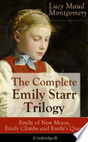 The Complete Emily Starr Trilogy  Emily of New Moon  Emily Climbs and Emily s Quest  Unabridged   From the author of Anne of Green Gables  Anne of Avonlea  Anne of the Island  Anne s House of Dreams  The Blue Castle  The Story Girl and more