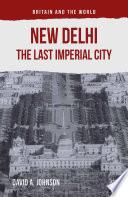 New Delhi  The Last Imperial City