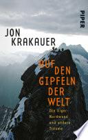 Auf den Gipfeln der Welt  : Die Eiger-Nordwand und andere Träume