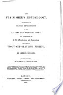 The Fly Fisher S Entomology Illustrated By Coloured Representations Of The Natural And Artificial Insect And Accompanied By A Few Observations And Instructions Relation To Trout And Grayling Fishing