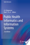 """Public Health Informatics and Information Systems"" by J.A. Magnuson, Paul C. Fu, Jr."