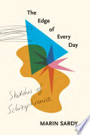 link to The edge of every day : sketches of schizophrenia in the TCC library catalog