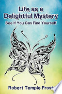 Life as a Delightful Mystery