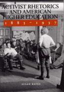 Activist Rhetorics and American Higher Education, 1885-1937