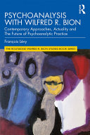 Psychoanalysis with Wilfred R  Bion