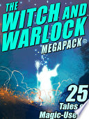 The Witch and Warlock MEGAPACK     25 Tales of Magic Users