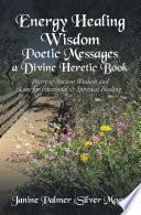 Energy Healing Wisdom   Poetic Messages a Divine Heretic Book