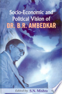 Socio-economic and Political Vision of Dr. B.R. Ambedkar