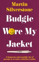 Budgie Wore My Jacket