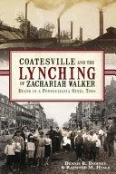 Coatesville and the Lynching of Zachariah Walker