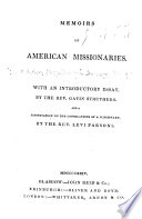 Memoirs of American Missionaries  With an introductory essay by     Gavin Struthers  And a dissertation on the consolations of a missionary by the Rev  Levi Parsons