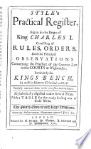 Style s Practical Register  Begun in the Reign of King Charles I  Consisting of Rules  Orders  and the Principal Observations Concerning the Practice of the Common Law in the Courts at Westminster  Particularly the Kings Bench     Alphabetically Digested     With a Table    The Fourth Edition with Large Additions