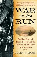 War on the Run: The Epic Story of Robert Rogers and the ...