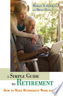 A Simple Guide to Retirement  How to Make Retirement Work for You
