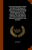 The Sessional Papers Printed By Order Of The House Of Lords Or Presented By Royal Command In The Session By Royal Command In The Session 1852 3 Arranged In Volumes Vol Xliii Reports From Select Committees Of The House Of Commons And Evidence