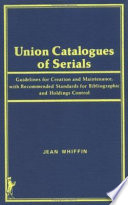 Union Catalogues of Serials, Guidelines for Creation and Maintenance, with Recommended Standards for Bibliographic and Holdings Control