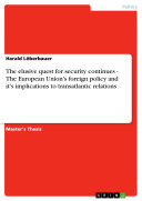 The Elusive Quest for Security Continues - The European Union's Foreign Policy and It's Implications to Transatlantic Relations