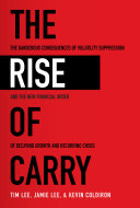 The Rise of Carry: The Dangerous Consequences of Volatility Suppression and the New Financial Order of Decaying Growth and Recurring Crisis