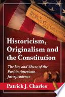 Historicism  Originalism and the Constitution